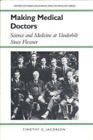 Making Medical Doctors: Science and Medicine at Vanderbilt since Flexner (History Amer Science & ...