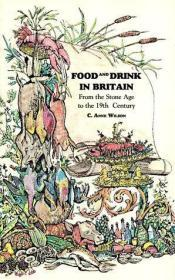 Food and Drink in Britain: From the Stone Age to the 19th Century