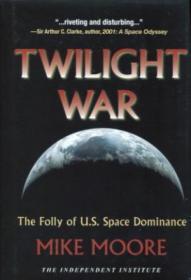 Twilight War: The Folly of U.S. Space Dominance