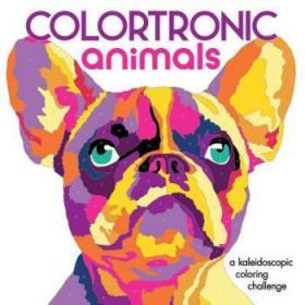 Colortronic Animals: A Kaleidoscopic Color...