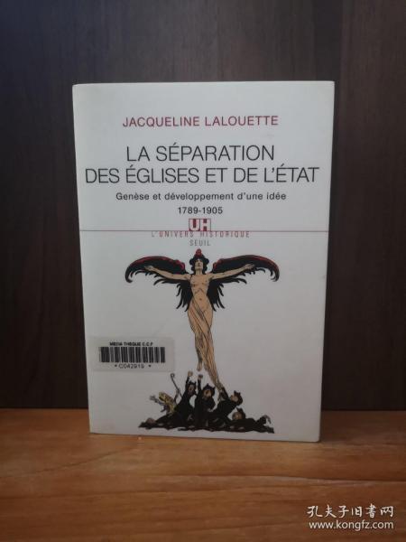 La Separation Des Eglises Et De L'Etat : Genese Et Developpement D'une Idee (1789-1905) (法文原版