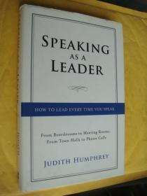 Speaking As a Leader  How to Lead Every Time You Speak...From Board Rooms to Meeting Rooms, From Town Halls to Phone Calls
