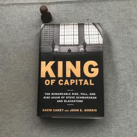 King of Capital:The Remarkable Rise, Fall, and Rise Again of Steve Schwarzman and Blackstone