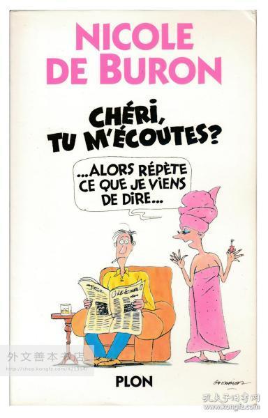 Nicole de Buron: Chéri Tu M'écoutes ?... Alors Répète Ce Que Je Viens De Dire... 法文原版-《妮可·德·布隆:亲爱的,您在听我说话吗?...然后重复我刚才说的话...》