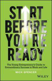 Start Before You're Ready: The Young Entrepreneur's Guide to Extraordinary Success in Work and Life