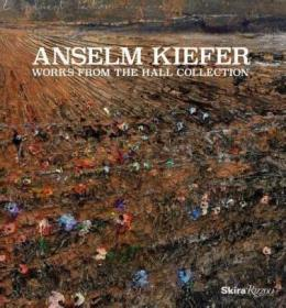 Anselm Kiefer:Works from the Hall Collection基弗绘画雕塑画册