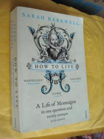 How to Live:Or A Life of Montaigne in One Question and Twenty Attempts at an Answer 《蒙田问答》 英文原版插图本 大32开