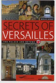 Secrets of Versailles : The Palace And Beyond