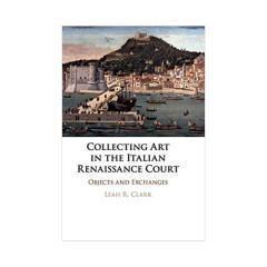 全新正版英文原版现货Collecting Art in the Italian Renaissance Court:Objects and Exchanges意大利文艺复兴时期的宫廷收藏艺术