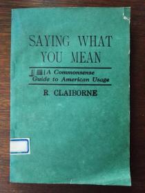 [英文原版影印] Saying What You Mean:A Commonsense Guide to American Usage 言辞达意:美国英语用法指南