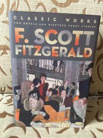 F. Scott Fitzgerald: Classic Works - 菲茨吉拉尔德经典小说集: 收录了this side of paradise + beautiful and damned, 外加十九篇短篇