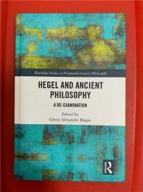 Hegel and Ancient Philosophy: A Re-Examination (黑格尔与古代哲学:重新审视)研究文集
