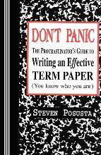 Don't Panic: The Procrastinator's Guide to Writing an Effective Term Paper