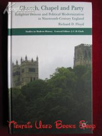 Church, Chapel and Party: Religious Dissent and Political Modernization in Nineteenth-Century England(英语原版 精装本)教会、礼拜堂和政党:十九世纪英国的宗教异议和政治现代化