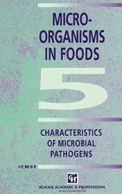 Microorganisms in Foods 5: Characteristics of Microbial Pathogens (Food Safety S) (v. 5)