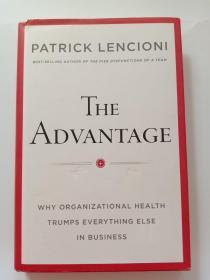 The Advantage: Why Organizational Health Trumps Everything Else In Business