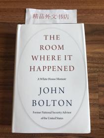 全新!保证正版!【现货在国内、全国包顺丰、1-3天收到】The Room Where It Happened: A White House Memoir,《事发之室:白宫回忆录》,John Bolton / 美国前总统国家安全事务助理约翰·博尔顿 (著),2006年6月出版,(请见实物拍摄照片第4张版权页),定价 32.50 美元,精装,厚册,577页,珍贵历史参考资料!