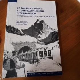 le tourisme suisse et son rayonnement international (XIX-XX siecles)(Switzerland, the playground of the world)