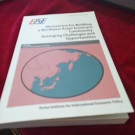 Momentum for Building a Northeast Asian Economic Community :Emerging Challenges and Opportunites