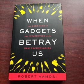 When Gadgets Betray Us: The Dark Side of Our Infatuation with New Technologies