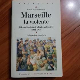 Marseille la violente --criminalite, industrialisation et  societe (1851-1914)