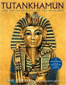 Tutankhamun and the Golden Age of the Pharaohs:Official Companion Book to the Exhibition sponsored by National Geographic