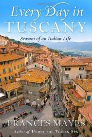 Every Day in Tuscany: Seasons of an Italian Life  Frances Mayes