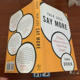 Talk Less Say More: Three Habits to Influence Others and Make Things Happen