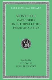 [包邮、希腊文英文对照] Aristotle:Categories+On Interpretation+Prior Analytics (Loeb Classical Library) 亚里士多德:范畴篇+解释篇+前分析篇(洛布丛书)