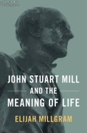 John Stuart Mill and the Meaning of Life
