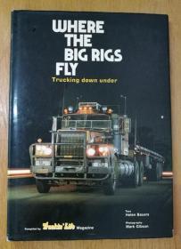 WHERE THE BIG RIGS FLY,Trucking down under 大钻塔飞哪里,卡车下(1983年英文原版书,漆布面硬精装,书衣完好,全彩印刷,各种老师卡车图片,品好)