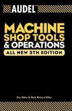 AudelTM Machine Shop Tools and Operations, All New 5th Edition[AudelTM机工车间工具与操作]