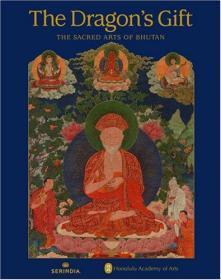 The Dragons Gift: The Sacred Arts of Bhutan 榫���绀肩�╋�涓�涓圭��瀹����烘��