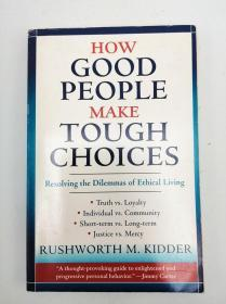 How Good People Make Tough Choices:Resolving the Dilemmas of Ethical Living 英文原版-《好人如何做出艰难选择:解决道德生活的困境》