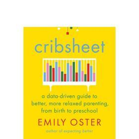 Cribsheet:A Data-Driven Guide to Better  More Relaxed Parenting  from Birth to Preschool 英文原版 养育指南小抄本 育儿