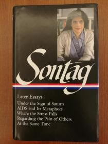 Susan Sontag: Later Essays: Under the Sign of Saturn / AIDS and its Metaphors / Where the Stress Falls / Regarding the Pain of Others / At the Same Time (布面精装)