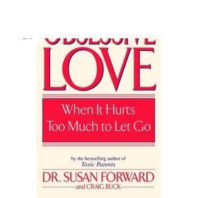 强迫的爱 英文原版 Obsessive Love: When It Hurts Too Much to Let Go Susan Forward 心理励志 关系