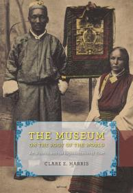 The Museum on the Roof of the World: Art, Politics, and the Representation of Tibet 涓���灞������╅�锛�瑗胯�����烘�����挎不��琛ㄧ�板舰寮�