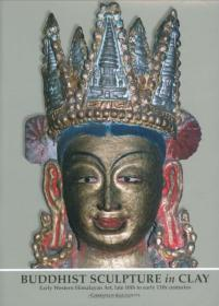 BUDDHIST SCULPTURE IN CLAY: Early Western Himalayan Art, Late 10th to Early 13th Centuries ��椹�����瑗块�ㄦ�╂��浣���娉ュ�锛�10涓�绾�����13涓�绾�����������