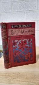 1894年精美签名   BIBLE ANIMALS AND THE LESSONS TAUGHT BY THEM    含少许插图