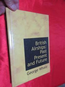 British Airships:Past Present and Future      (小16开,硬精装)【详见图】