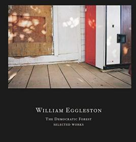 William Eggleston: The Democratic Forest, Selected Works