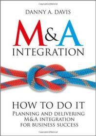 M&A Integration: How to Do it[并购整合:如何进行并购整合 并购整合的策划和实施促使商业成功]