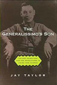 The Generalissimo's Son:Chiang Ching-kuo and the Revolutions in China and Taiwan