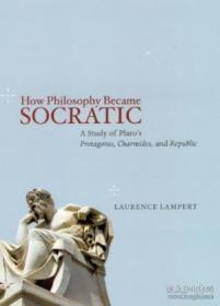 How Philosophy Became Socratic:A Study of Plato's