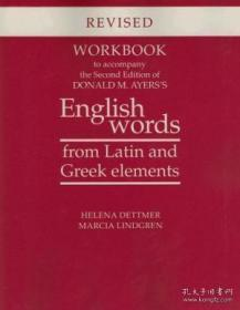 Workbook To Accompany The Second Edition Of Donald M. Ayers's English Words From Latin And Greek Elements-随附第二版唐纳德M.艾尔斯英语拉丁语和希腊语单词手册