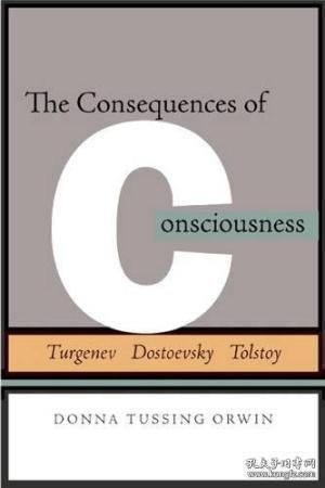 Consequences of Consciousness:Turgenev, Dostoevsky, and Tolstoy