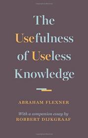 [全新进口原版现货]无用知识的用处(普林斯顿2019秋季书单主推书目)The Usefulness of Useless Knowledge9780691174761