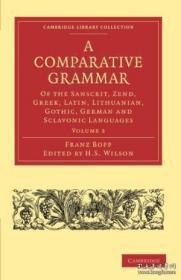 A Comparative Grammar Of The Sanscrit Zend Greek Latin Lithuanian Gothic German And Sclavonic-Sanscrit Zend希腊语拉丁语立陶宛语哥特德语和Sclavonic语的比较语法