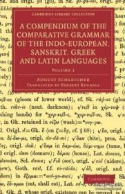 A Compendium Of The Comparative Grammar Of The Indo-european Sanskrit Greek And Latin Languages (c-印欧梵语希腊语和拉丁语的比较语法简编(c